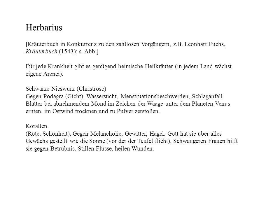 Herbarius [Kräuterbuch in Konkurrenz zu den zahllosen Vorgängern, z.B. Leonhart Fuchs, Kräuterbuch (1543): s. Abb.]